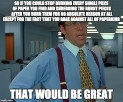Shredding Meme - that would be great meme imgflip