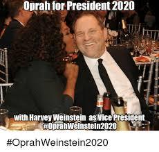 Oprah Winfrey Meme - oprah for president 2020 with harvey welnstein asvice presildent