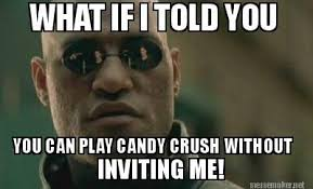 Morpheus Meme Generator - meme maker what if i told you you can play candy crush without