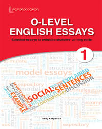 English Example Essay O Level English Essays 1 Scholastic Asia