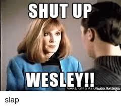 Shut Up Wesley Meme - shut up wesley aig shut up meme on me me