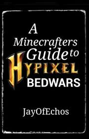 Bed Wars A Minecrafters Guide To Winning Hypixel U0027s