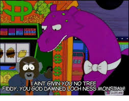 Tree Fiddy Meme - nod i aint givin you no tree fiddy you god damned loch ness monstahi
