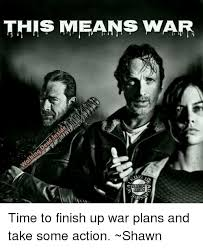 This Means War Meme - this means war time to finish up war plans and take some action