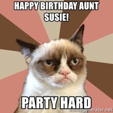 Grumpy Cat Meme Happy - happy birthday aunt susie party hard new grumpy cat meme