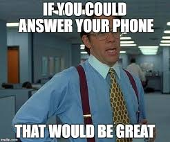 Answer Phone Meme - stupid bdtv i wanted to call you imgflip