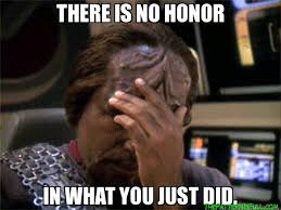 Worf Memes - there is no honor in what you just did worf facepalm the