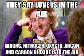 Love Is In The Air Meme - they say love is in the air wrong nitrogen oxygen argon and