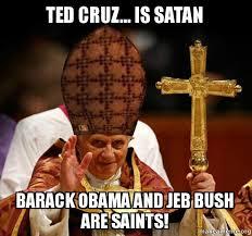 Ted Cruz Memes - ted cruz is satan barack obama and jeb bush are saints scumbag