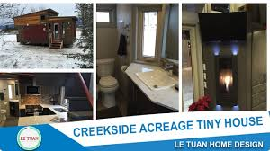 Tiny Home Design Le Tuan Home Design Creekside Acreage Tiny House Tiny House