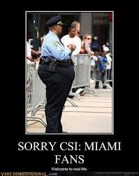 Csi Miami Memes - sorry csi miami fans very demotivational demotivational