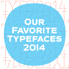 our favorite typefaces of 2014 u2013 typographica