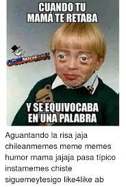 Chilean Memes - cuandotu mama teretaba yseequivocaba enunapalabra aguantando la risa