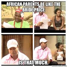 African Parents Meme - african parents don t joke with bride african parents be like