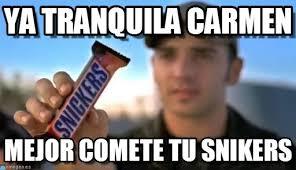Memes Carmen - ya tranquila carmen snikers meme on memegen