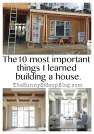 building a home blog the 10 most important things i learned building a house the