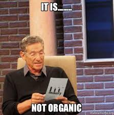 Organic Meme - it is not organic maury povich lie detector test make a meme