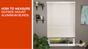 how to measure for outside mount aluminum blinds justblinds com