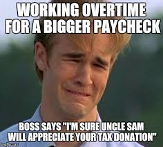 Donation Meme - working overtime for a bigger paycheck boss says i m sure uncle