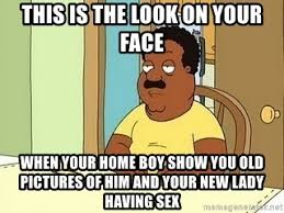 Nasty Sex Memes - this is the look on your face when your home boy show you old