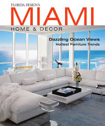 Interior Design Magazines by Miami Home U0026 Decor Magazine By Bill Fleak Issuu