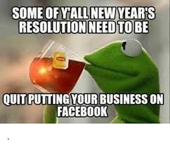 New Years Resolution Meme - some ofyall new years resolution need to be quitputtingyour