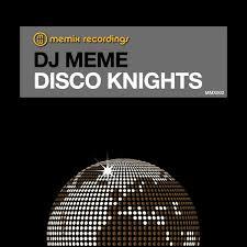 Meme Dj - dj meme disco knights on traxsource