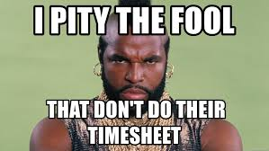 I Pity The Fool Meme - i pity the fool that don t do their timesheet mr t pity the fool