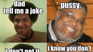 Funny Sex Joke Memes - dad tell me a joke pussy weknowmemes