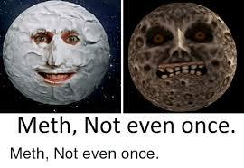 Meth Not Even Once Meme - 25 best memes about meth not even once meth not even once memes