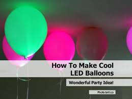 How To Make Led Lights Learn How To Make These Led Balloons To Light Up Your Parties