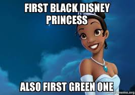 Disney Princess Meme - first black disney princess also first green one make a meme
