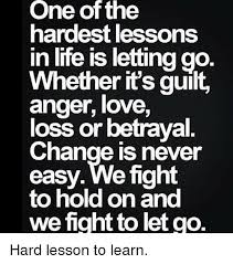 Life Lesson Memes - one of the hardest lessons in life is lettinggo whether it s guilt