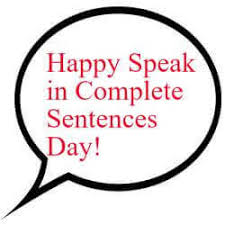 may 31 is speak in complete sentences day worldwide holidays