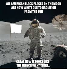 Moon Moon Meme - all american flags placed on the moon are now white due to radiation