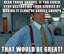 Yahoo Meme - yahoo groups cloning google groups meme on imgur