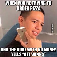 Are You Serious Meme - when you re trying to order pizza humoar com