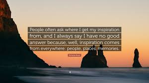 richelle mead quote often ask where i get my inspiration