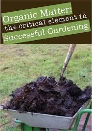 Garden Soil Types Organic Matter A Critical Element In Successful Gardening