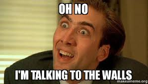 Talking In Memes - oh no i m talking to the walls make a meme