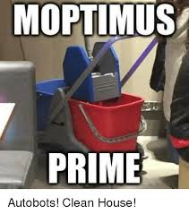 Clean House Meme - moptimus prime autobots clean house meme on me me