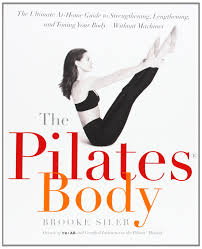 the pilates body the ultimate at home guide to strengthening