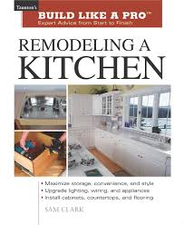 Designing A Kitchen Remodel by Remodeling A Kitchen Taunton U0027s Build Like A Pro Sam Clark