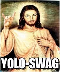 Yolo Meme - yolo swag metal jesus meme on memegen