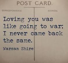 Loving Inspirational Quotes by Warsan Shire Loving You Was Like Going To War I Never Came Back