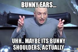 Uhh Meme - bunny ears uhh maybe its bunny shoulders actually dr evil