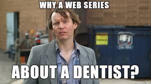 Meme Dentist - why a web series about a dentist wom