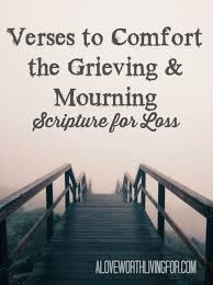 comforting verses for death verses for loss scriptures to comfort the grief stricken and