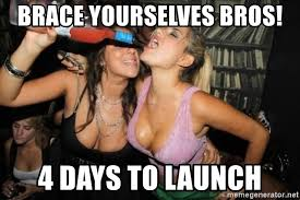 Brace Yourselves Meme Generator - brace yourselves bros 4 days to launch hot girls partying