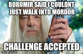 Boromir Meme Creator - shotgun gandalf meme generator imgflip